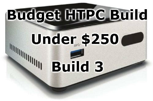 Budget HTPC Build for Under $250 – Build 3 – Home Media Tech